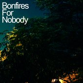 Bonfires For Nobody