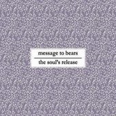Message to Bears/The Soul's Release Split