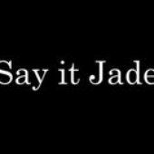 Say it Jade