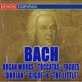 "J.S. Bach: Organ Works - Toccatas & Fugues - ""Dorian"", Gigue"" & ""The Little"""