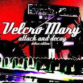 Velcro Mary - Attack and Decay Deluxe Edition