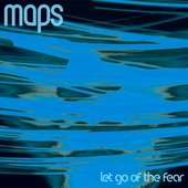 Maps 'Let Go Of The Fear'
