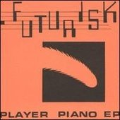 Futurisk - Player Piano EP