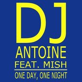 DJ Antoine feat. MISH - One Day, One Night