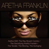Aretha Franklin: Aretha with the Ray Bryant Combo / The Electrifying Aretha Franklin / The Tender, the Moving, the Swinging