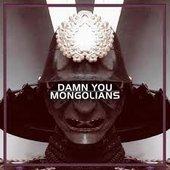 Damn You Mongolians