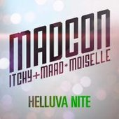 Madcon feat. Itchy & Maad*Moiselle - Helluva Nite (Culcha Candela)