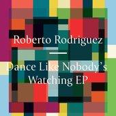 Roberto Rodriguez-Dance Like Nobody's Watching EP