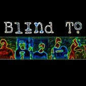Blind To