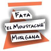 """Fata """"el moustache"""" Morgana"""