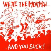 We're the Meatmen... and You Suck!