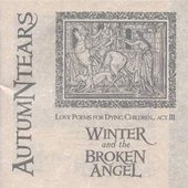 Love Poems For Dying Children... Act III: Winter And The Broken Angel