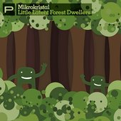 "Mikrokristal ""Little Latent Forest Dwellers\"""