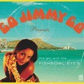 Go jimmy Go - The Girl With The Fishbowl Eyes