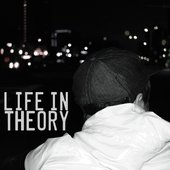 """Theory - \""""Life In Theory\"""""""