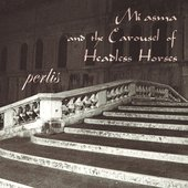 Miasma and the Carousel of Headless Horses - Perlis