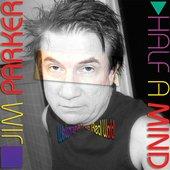Jim Parker | Half a Mind