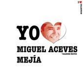 Yo Amo Miguel Aceves Mejía