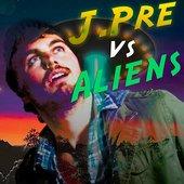 J Pre Vs. Aliens