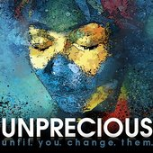 Unprecious - Until You Change Them 2010