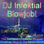 DJIB!-Mas Is The Seazan Of Love - The 2ekKkind DJ Infektial Blowjob! Christmas Album II: Tha Dance-ckonyn