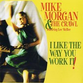 Mike Morgan & The Crawl Feat. Lee McBee - I Like The Way You Work It!