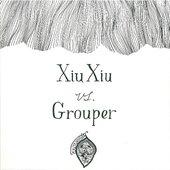 Xiu Xiu vs. Grouper
