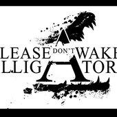 Please Don't Awake Alligator
