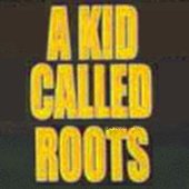 A Kid Called Roots
