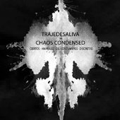 Chaos Condensed & Trajedesaliva