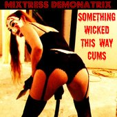 Mixtress Mary Desade (SOMETHING WICKED THIS WAY CUMS)!!