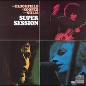 Al Kooper;Mike Bloomfield;Stephen Stills