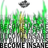 my blurred eyes - become insane