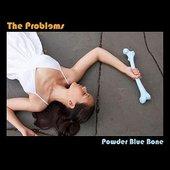 Powder Blue Bone - The Problems