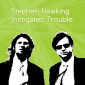 Stephen Hawking Instigates Trouble