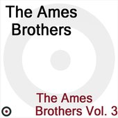 The Ames Brothers Volume 3