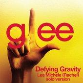 Defying Gravity (Glee Cast - Rachel/Lea Michelle solo version)