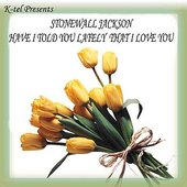 K-tel Presents Stonewall Jackson - Have I Told You Lately That I Love You