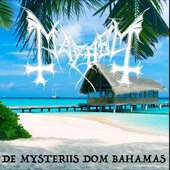 The True MayheM - De Mysteriis Dom Bahamas
