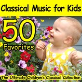 The Ultimate Children's Classical Collection: Classical Music For Kids (50 Favorites)