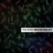 The Entry - Wild In The City