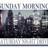 SUNDAY MORNING - Saturday Night Drive