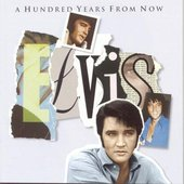 A Hundred Years From Now - Essential Elvis 4