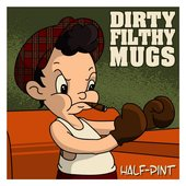 Dirty FIlthy Mugs - Half Pint