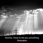 Horche, i have to tell you something