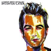 Brighter/Later: A Duncan Sheik Anthology