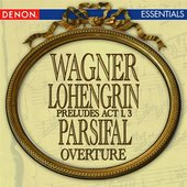 Wagner: Lohengrin Opera Prelude Act 1 - Lohengrin Opera Prelude Act 3 - Parsifal Overture