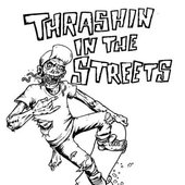 Thrashin' In The Streets