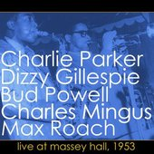 Charlie Parker, Dizzy Gillespie, Bud Powell, Charles Mingus, Max Roach
