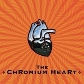 The Chromium Heart